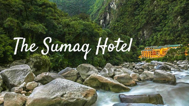 A Hidden Five-Star Gem: The Sumaq Hotel in Aguas Calientes