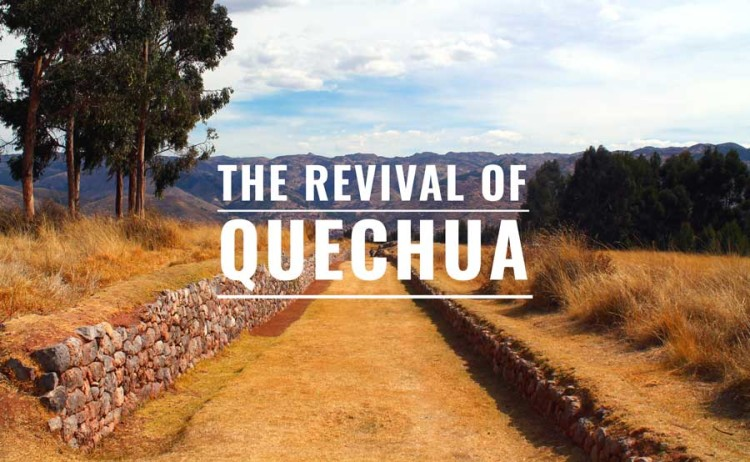 The Revival of Quechua: Peru`s Forgotten Language