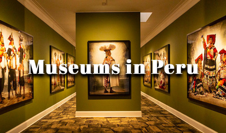 The 5 Must-Visit Museums in Peru