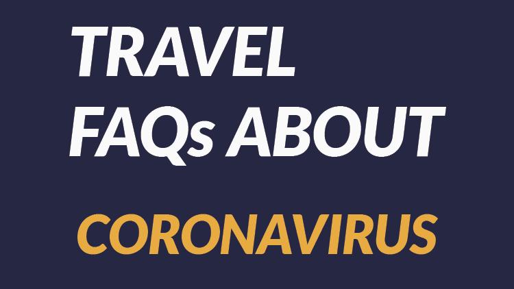 Coronavirus Travel FAQS